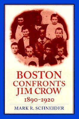 Boston Confronts Jim Crow, 1890-1920 Boston Confronts Jim Crow, 1890-1920 Boston Confronts Jim Crow, 1890-1920 Boston Confronts Jim Crow, 1890-1920 Bo 9781555532956