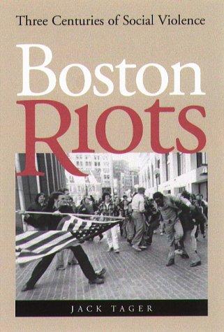 Boston Riots Boston Riots Boston Riots Boston Riots Boston Riots: Three Centuries of Social Violence Three Centuries of Social Violence Three Centurie 9781555534608