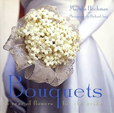 Bouquets: A Year of Flowers for the Bride 9781556709661