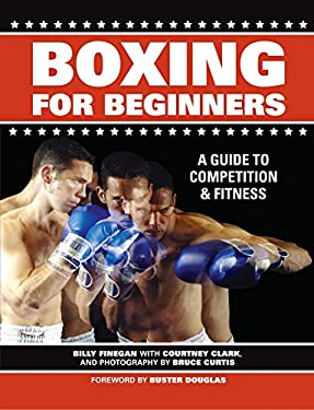 Boxing for Beginners: A Guide to Competition & Fitness 9781558708501