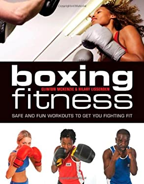 Boxing for Fitness: Safe and Fun Workouts to Get You Fighting Fit 9781554079063
