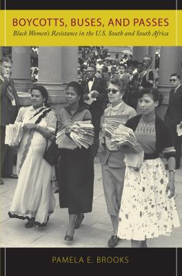 Boycotts, Buses, and Passes: Black Women's Resistance in the U.S. South and South Africa 9781558496781