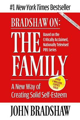 Bradshaw on the Family: A New Way of Creating Soild Self-Esteem 9781558744271