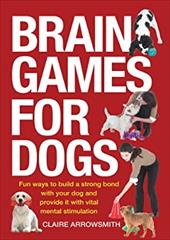 Brain Games for Dogs: Fun Ways to Build a Strong Bond with Your Dog and Provide It with Vital Mental Stimulation 6853007