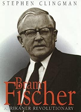 Bram Fischer: Afrikaner Revolutionary 9781558491359