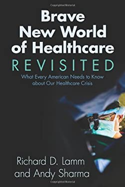 Brave New World of Healthcare Revisited: What Every American Needs to Know about Our Healthcare Crisis 9781555918545
