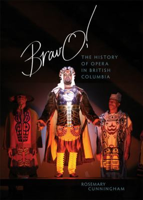 Bravo!: The History of Opera in British Columbia 9781550174861