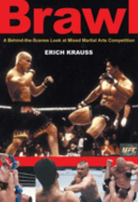 Brawl: A Behind-The-Scenes Look at Mixed Martial Arts Competition 9781550225174