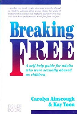 Breaking Free: A Self-Help Guide for Adults Who Were Sexually Abused as Children 9781555610579