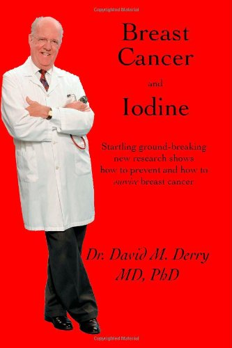Breast Cancer and Iodine: How to Prevent and How to Survive Breast Cancer 9781552128848