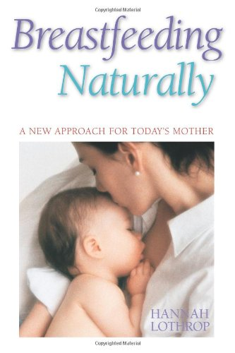 Breastfeeding Naturally: A New Approach for Today's Mother 9781555611316