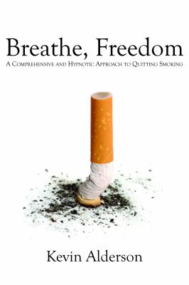 Breathe, Freedom: A Comprehensive and Hypnotic Approach to Quitting Smoking 9781554830213