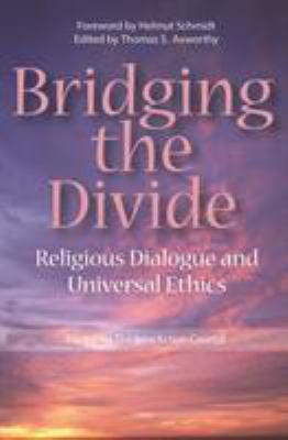 Bridging the Divide: Religious Dialogue and Universal Ethics 9781553392194