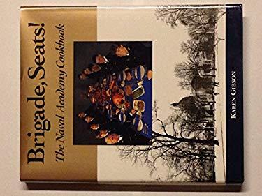 Brigade, Seats!: The Naval Academy Cookbook 9781557503060