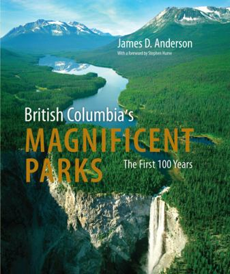 British Columbia's Magnificent Parks: The First 100 Years 9781550175073