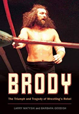 Brody: The Triumph and Tragedy of Wrestling's Rebel 9781550227604