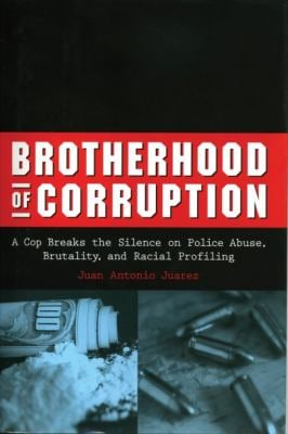 Brotherhood of Corruption: A Cop Breaks the Silence on Police Abuse, Brutality, and Racial Profiling 9781556525360