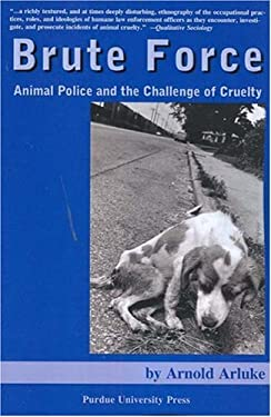 Brute Force: Animal Police and the Challenge of Cruelty 9781557534507