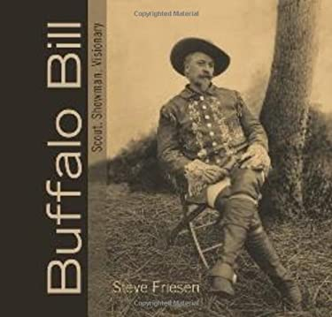 Buffalo Bill: Scout, Showman, Visionary 9781555917197