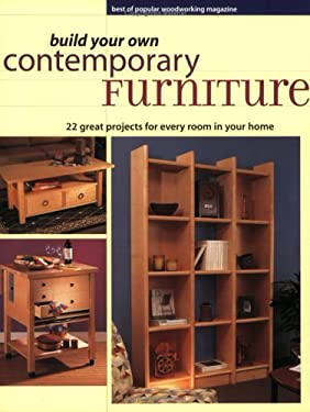 Build Your Own Contemporary Furniture: Best of Popular Wordworking Magazine 9781558706101