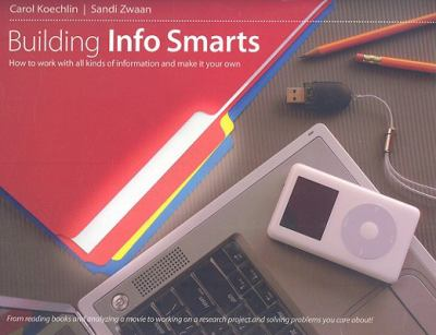 Building Info Smarts: How to Work with All Kinds of Information and Make It Your Own 9781551382265