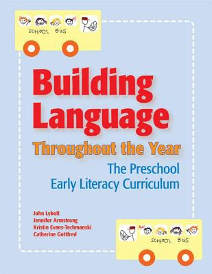 Building Language Throughout the Year: The Preschool Early Literacy Curriculum 9781557667809