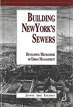 Building New York's Sewers: The Evolution of Mechanisms of Urban Development 9781557530950