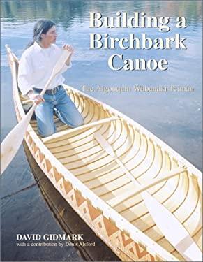Building a Birchbark Canoe: The Algonquin Wabanaki Tciman 9781552975695