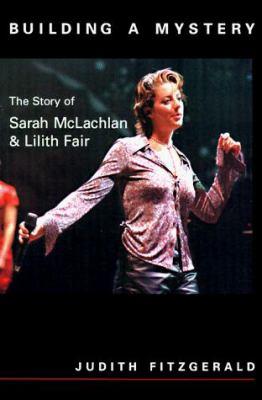 Building a Mystery: Story of Sarah McLachlan: Lilith Fair 9781550821901