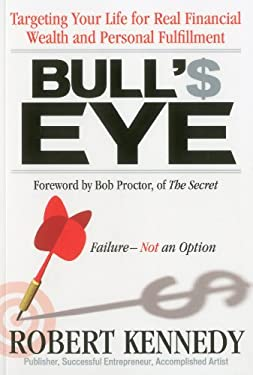 Bull's Eye: Targeting Your Life for Real Financial Wealth and Personal Fulfillment 9781552101001
