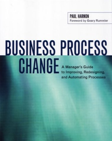 Business Process Change: A Manager's Guide to Improving, Redesigning, and Automating Processes 9781558607583