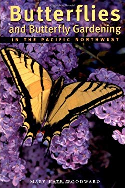 Butterflies and Butterfly Gardening in the Pacific Northwest 9781552857076