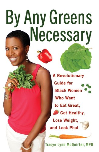 By Any Greens Necessary: A Revolutionary Guide for Black Women Who Want to Eat Great, Get Healthy, Lose Weight, and Look Phat 9781556529986