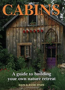 Cabins: A Guide to Building Your Own Nature Retreat 9781552095645