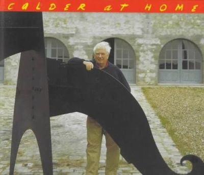Calder at Home: The Joyous Environment of Alexander Calder 9781556706554