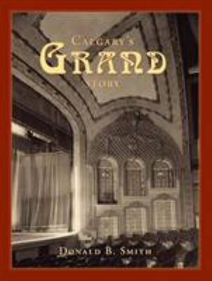 Calgary's Grand Story: The Making of a Prairie Metropolis from the Viewpoint of Two Heritage Buildings 9781552381748