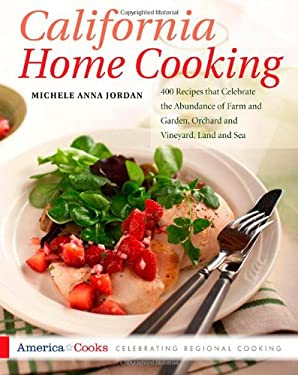 California Home Cooking: 400 Recipes That Celebrate the Abundance of Farm and Garden, Orchard and Vineyard, Land and Sea 9781558321199