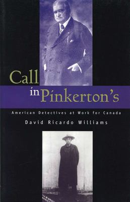 Call in Pinkerton's: American Detectives at Work for Canada 9781550023060