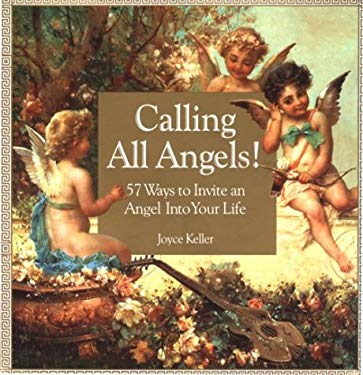 Calling All Angels: 57 Ways to Invite an Angel Into Your Life 9781559724494