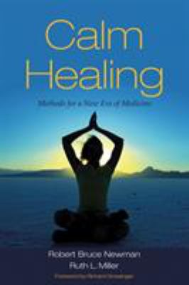 Calm Healing: Methods for a New Era of Medicine 9781556436260