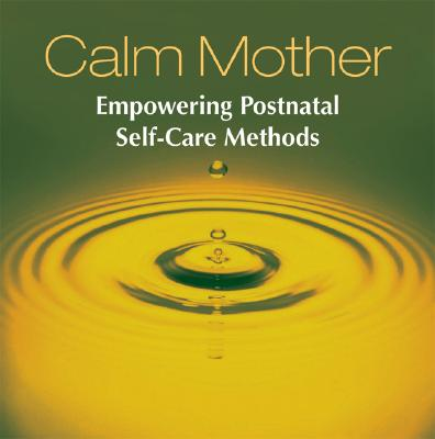 Calm Mother: Empowering Postnatal Self-Care Methods 9781556436369