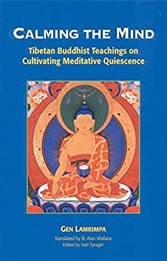 Calming the Mind: Tibetan Buddhist Teaching on Cultivating Meditative Quiescence 9781559390514