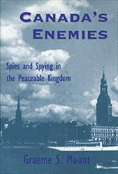 Canada's Enemies: Spies and Spying in the Peaceable Kingdom 6825867
