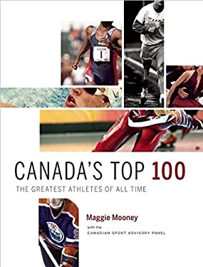 Canada's Top 100: The Greatest Athletes of All Time 9781553655572