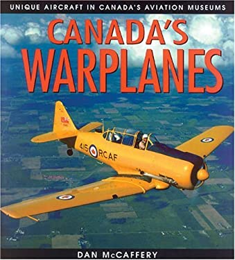 Canada's Warplanes: Unique Aircraft in Canada's Aviation Museums 9781550286991