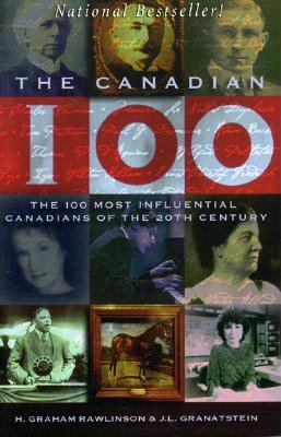 Canadian 100: The 100 Most Influential Canadians of the 20th Century 9781552780053