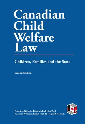 Canadian Child Welfare Law: Children, Families, and the State 9781550771442