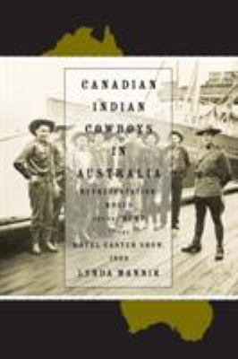 Canadian Indian Cowboys in Australia: Representation, Rodeo, and the Rcmp at the Royal Easter Show, 1939 9781552382004