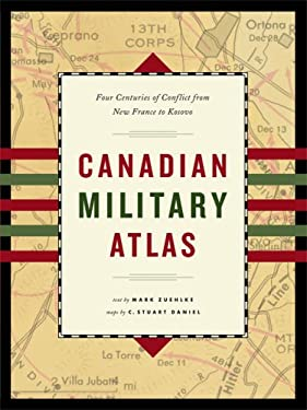 Canadian Military Atlas: Four Centuries of Conflict from New France to Kosovo 9781553652090