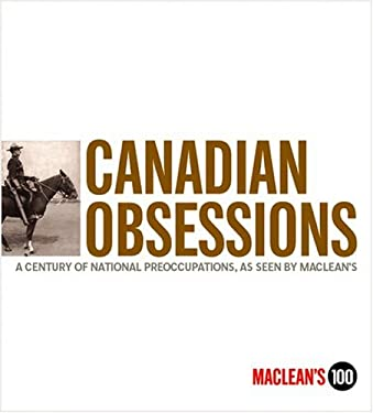 Canadian Obsessions: A Century of National Preoccupations, as Seen by MacLean's 9781553650973